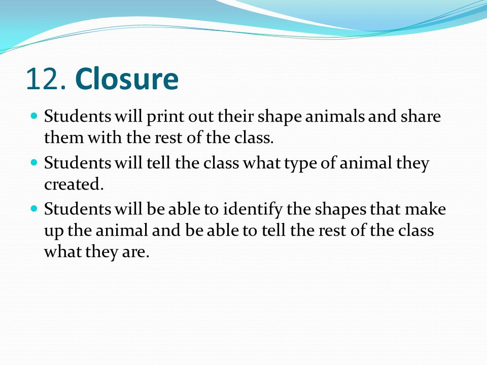12. Closure Students will print out their shape animals and share them with the rest of the class.