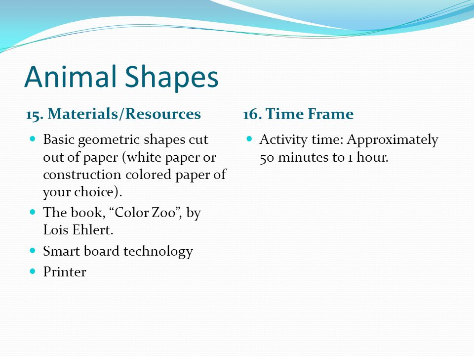 Animal Shapes 15. Materials/Resources 16. Time Frame