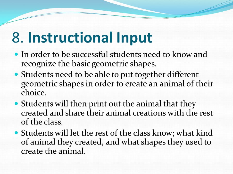 8. Instructional Input In order to be successful students need to know and recognize the basic geometric shapes.
