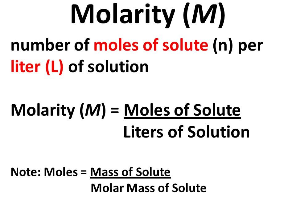 Molarity (M) number of moles of solute (n) per liter (L) of solution