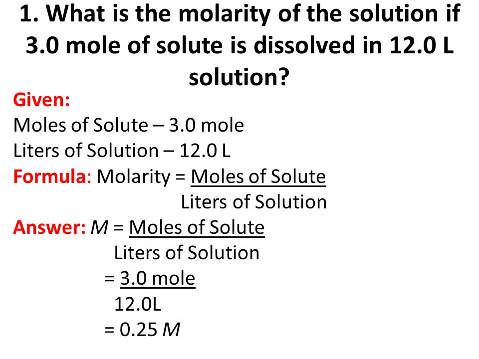 1. What is the molarity of the solution if 3