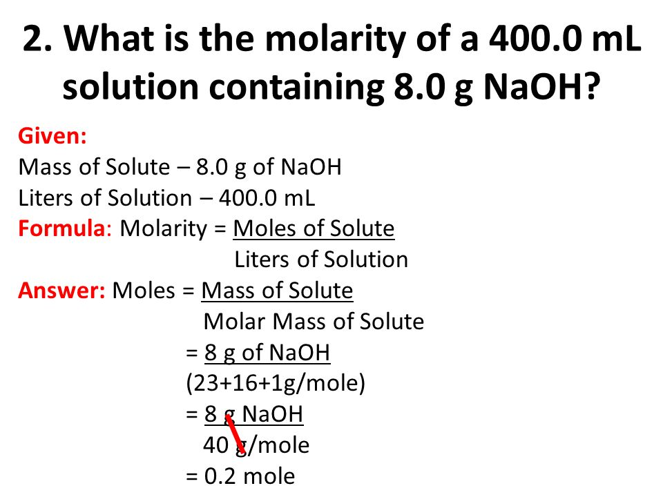 2. What is the molarity of a mL solution containing 8.0 g NaOH