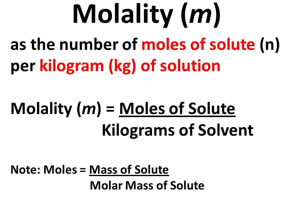 Molality (m) as the number of moles of solute (n) per kilogram (kg) of solution. Molality (m) = Moles of Solute.