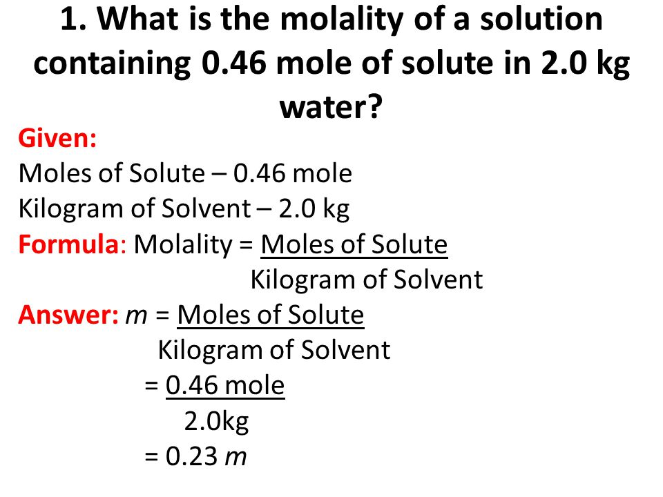 1. What is the molality of a solution containing 0
