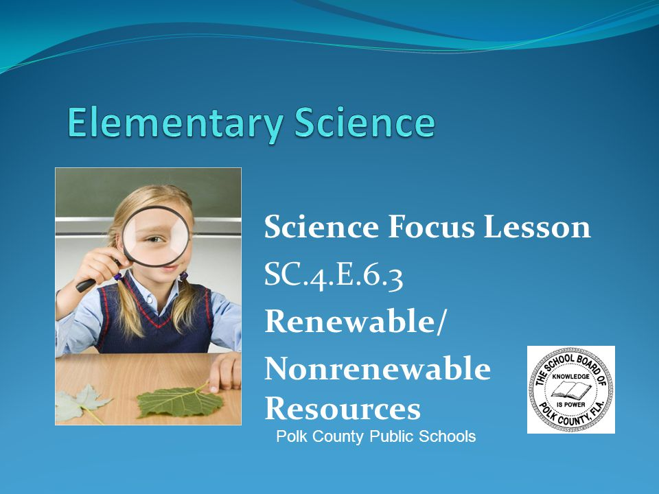 Science Focus Lesson SC.4.E.6.3 Renewable/ Nonrenewable Resources