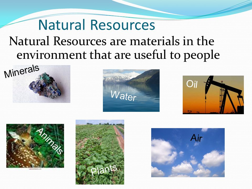 Natural Resources Natural Resources are materials in the environment that are useful to people. Minerals.