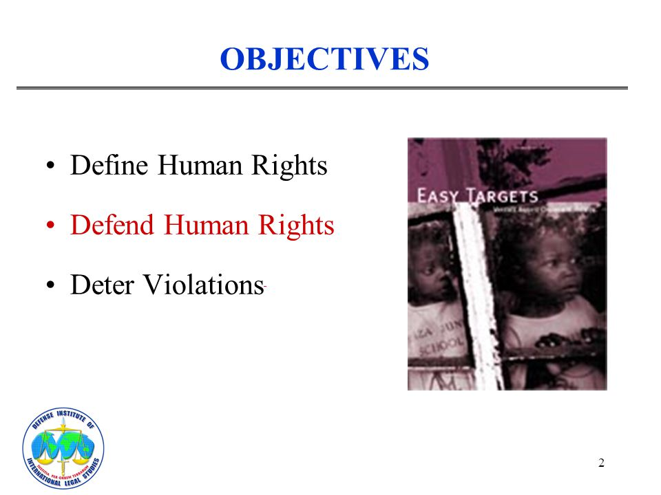 OBJECTIVES Define Human Rights. Defend Human Rights.