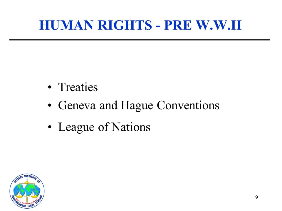 HUMAN RIGHTS - PRE W.W.II Treaties Geneva and Hague Conventions