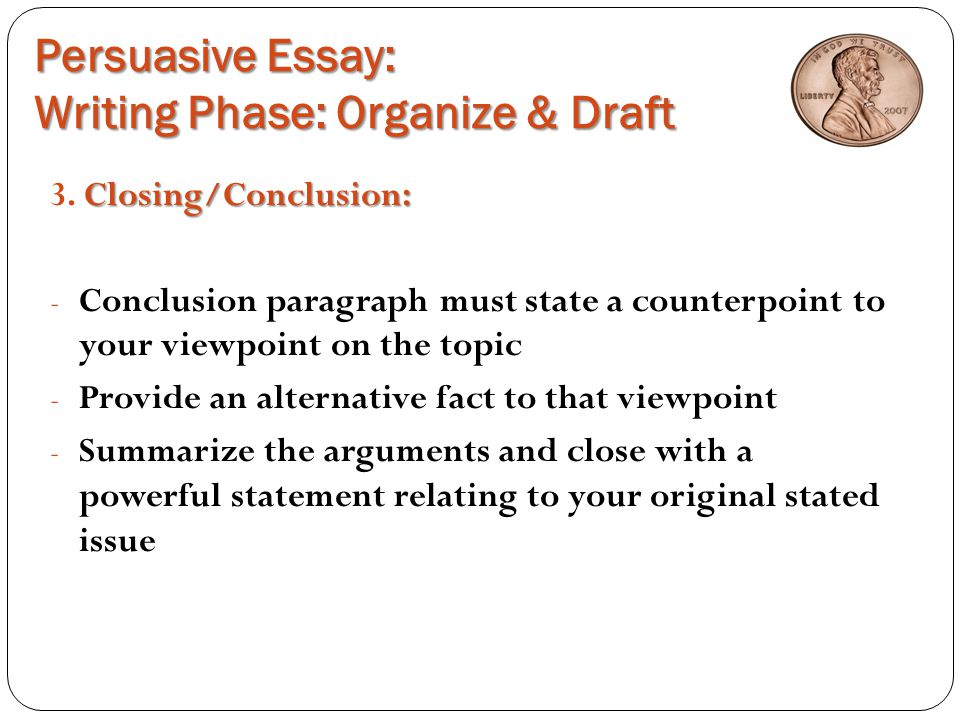 How To Start A Proposal Essay Persuasive Essay Writing Phase Organize  Draft Thesis In An Essay also Thesis Statement For Education Essay Persuasive Essay The Penny Debateyes Or No  Ppt Download High School Entrance Essay Samples