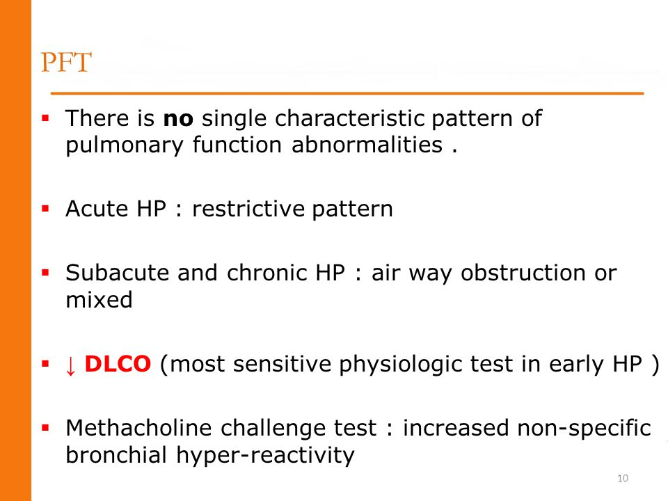 PFT There is no single characteristic pattern of pulmonary function abnormalities . Acute HP : restrictive pattern.