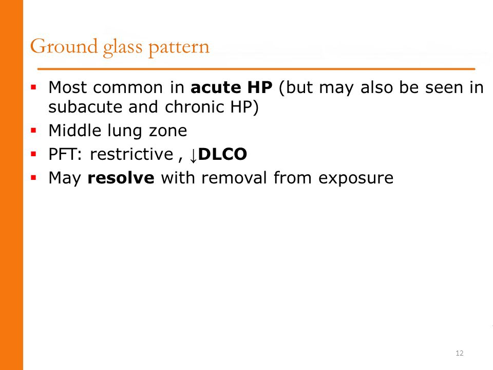 Ground glass pattern Most common in acute HP (but may also be seen in subacute and chronic HP) Middle lung zone.