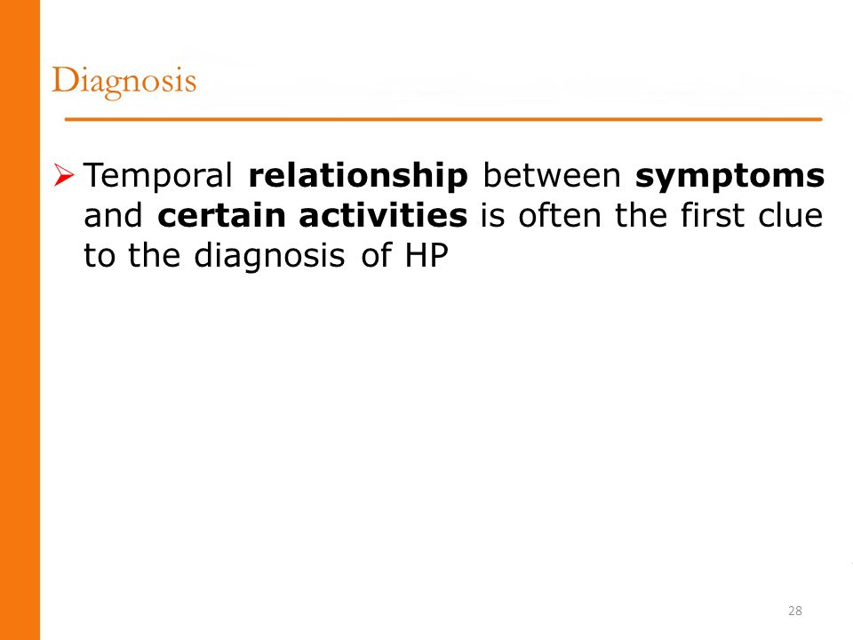 Diagnosis Temporal relationship between symptoms and certain activities is often the first clue to the diagnosis of HP.