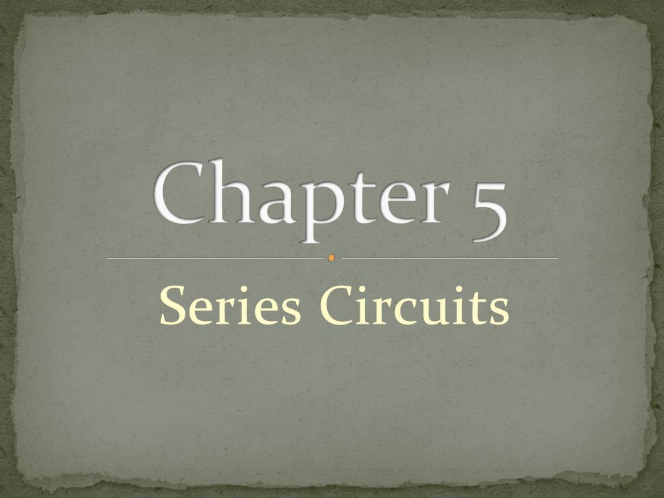 Chapter 5 Series Circuits