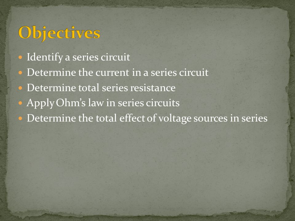 Objectives Identify a series circuit