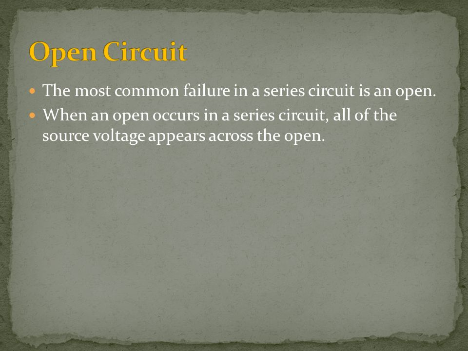Open Circuit The most common failure in a series circuit is an open.