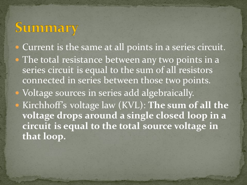 Summary Current is the same at all points in a series circuit.