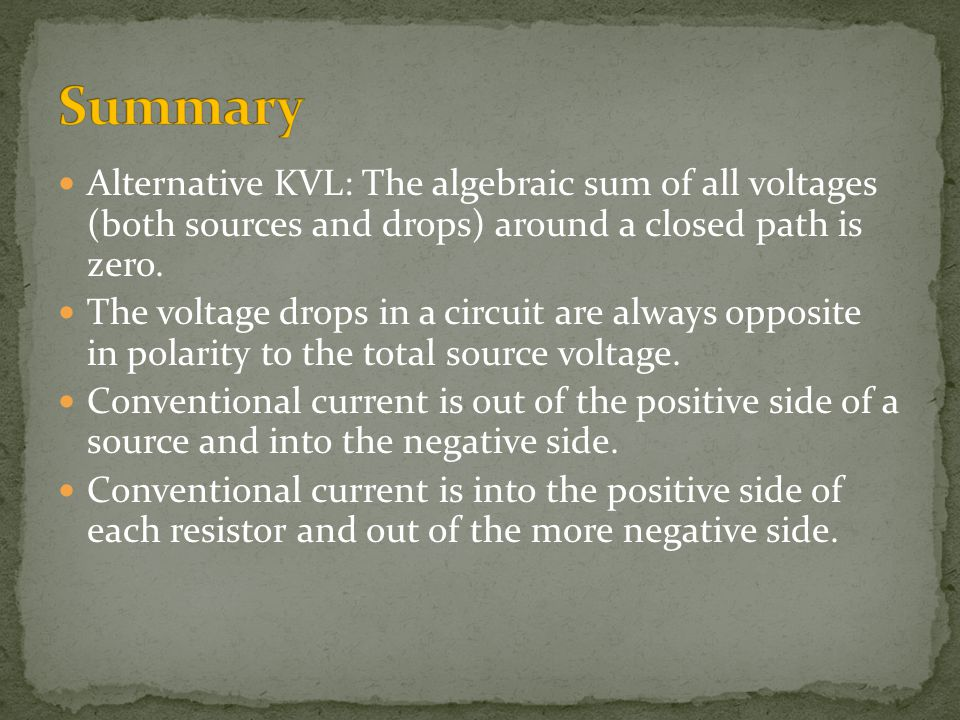 Summary Alternative KVL: The algebraic sum of all voltages (both sources and drops) around a closed path is zero.