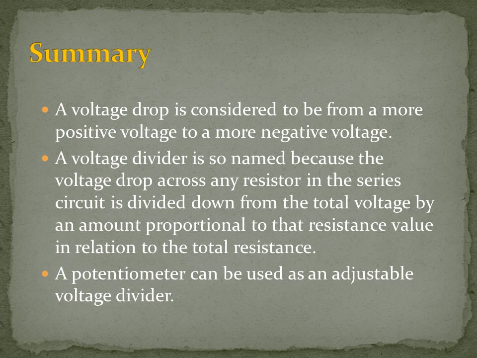 Summary A voltage drop is considered to be from a more positive voltage to a more negative voltage.