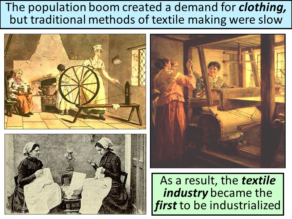 The population boom created a demand for clothing, but traditional methods of textile making were slow