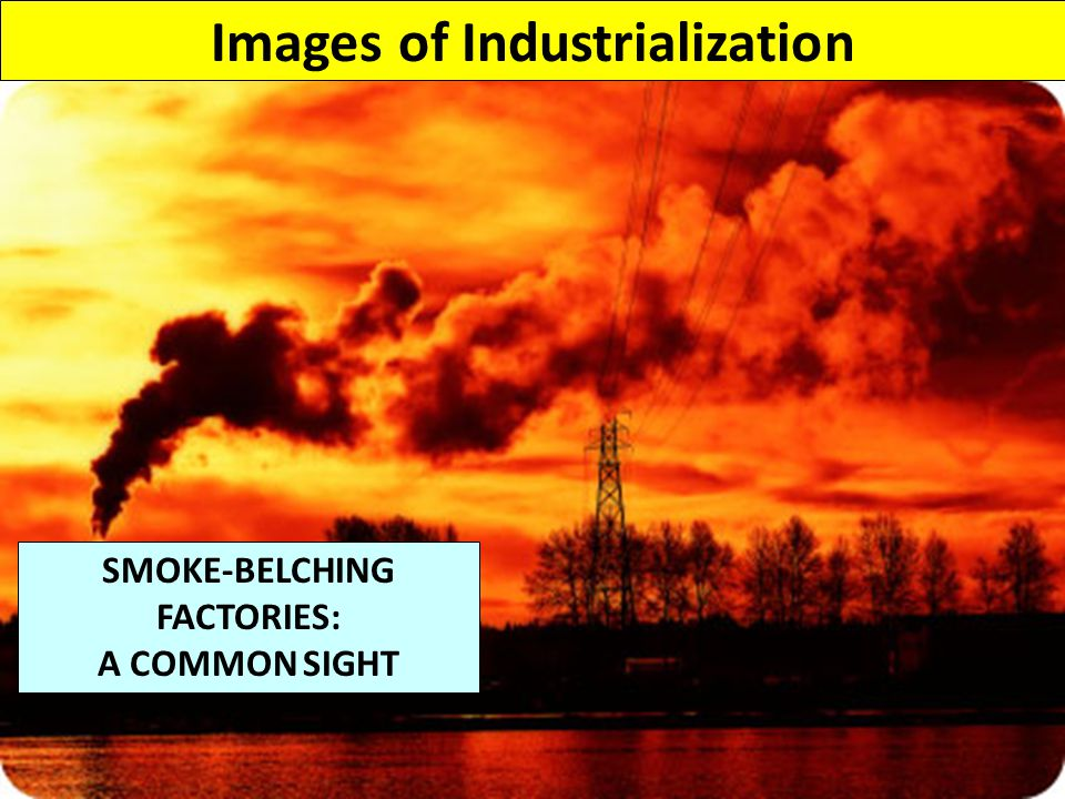 Images of Industrialization SMOKE-BELCHING FACTORIES: A COMMON SIGHT