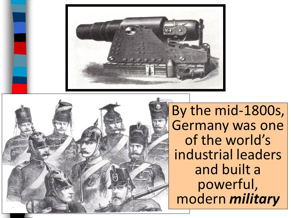 By the mid-1800s, Germany was one of the world's industrial leaders and built a powerful, modern military