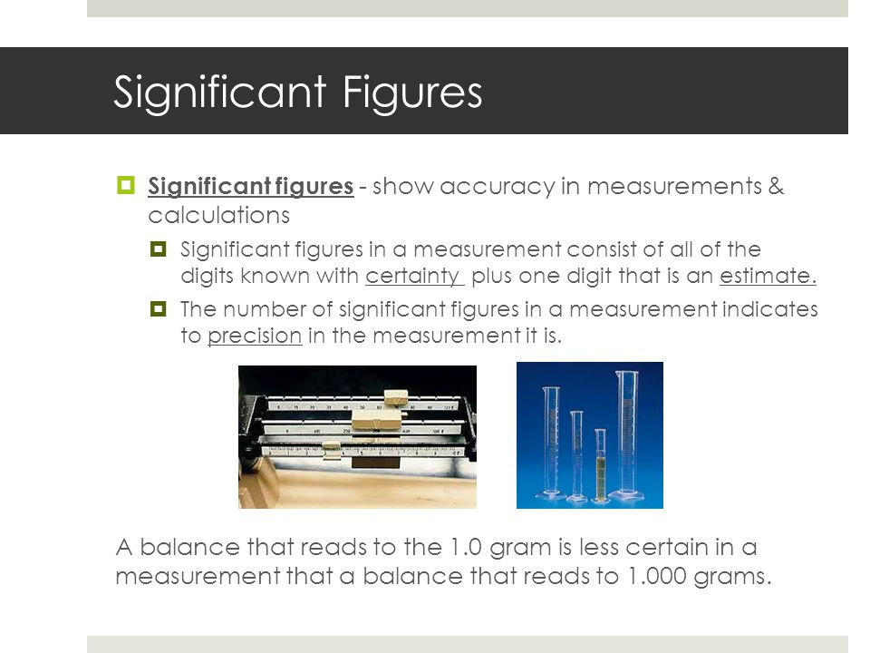 Significant Figures Significant figures - show accuracy in measurements & calculations.