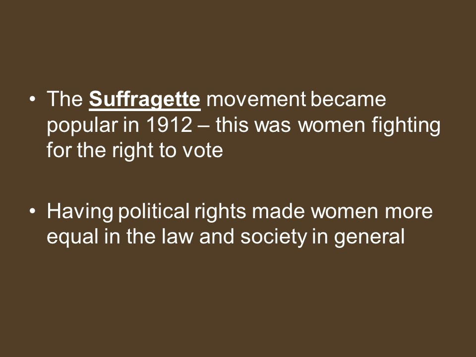 The Suffragette movement became popular in 1912 – this was women fighting for the right to vote