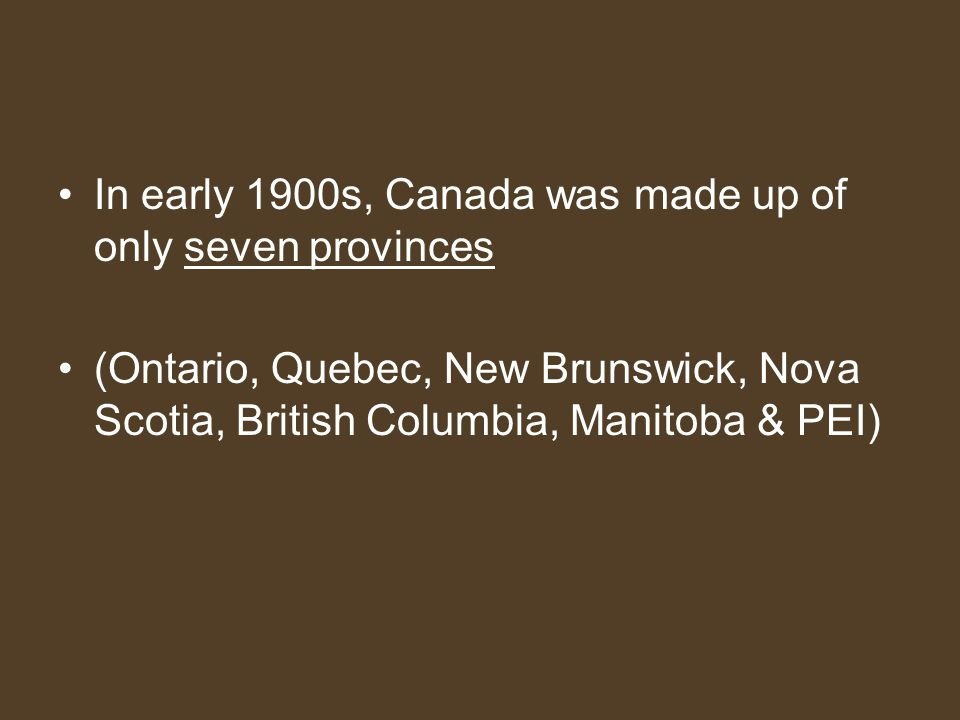 In early 1900s, Canada was made up of only seven provinces