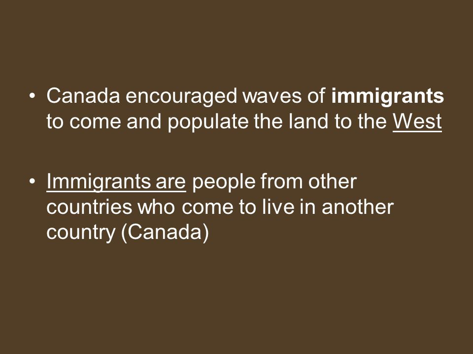 Canada encouraged waves of immigrants to come and populate the land to the West