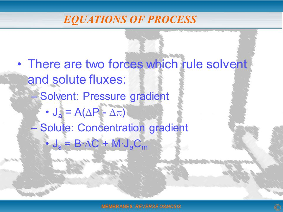There are two forces which rule solvent and solute fluxes: