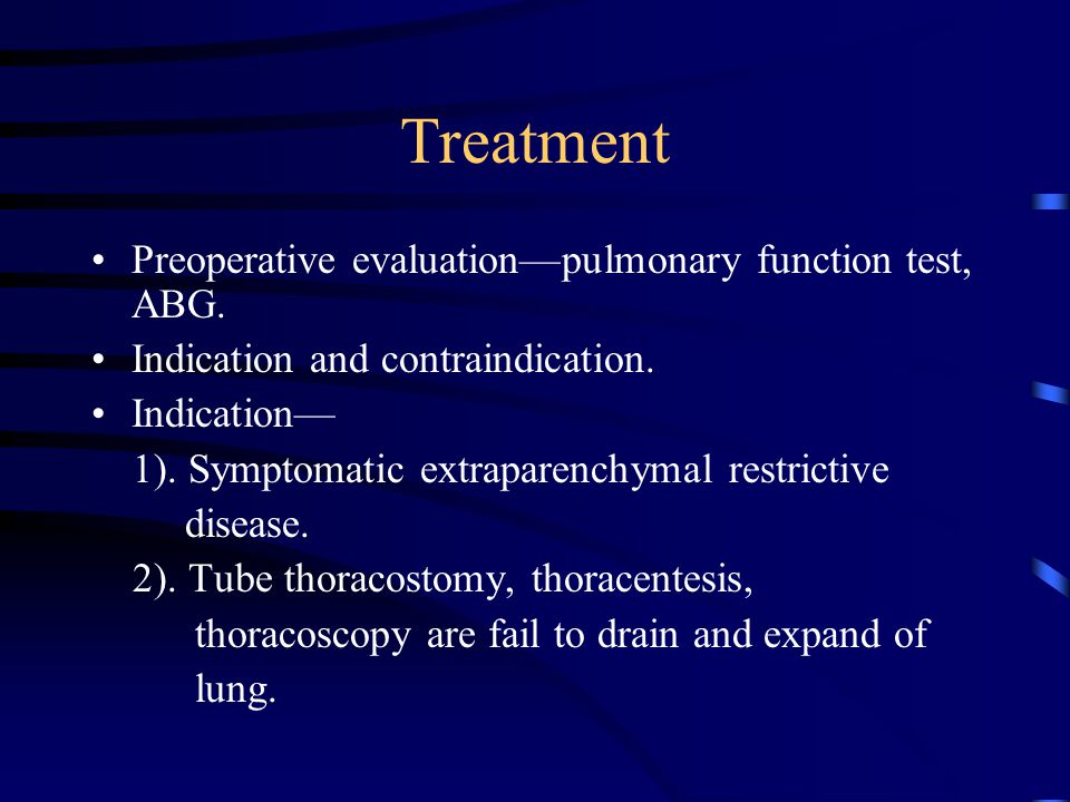 Treatment Preoperative evaluation—pulmonary function test, ABG.