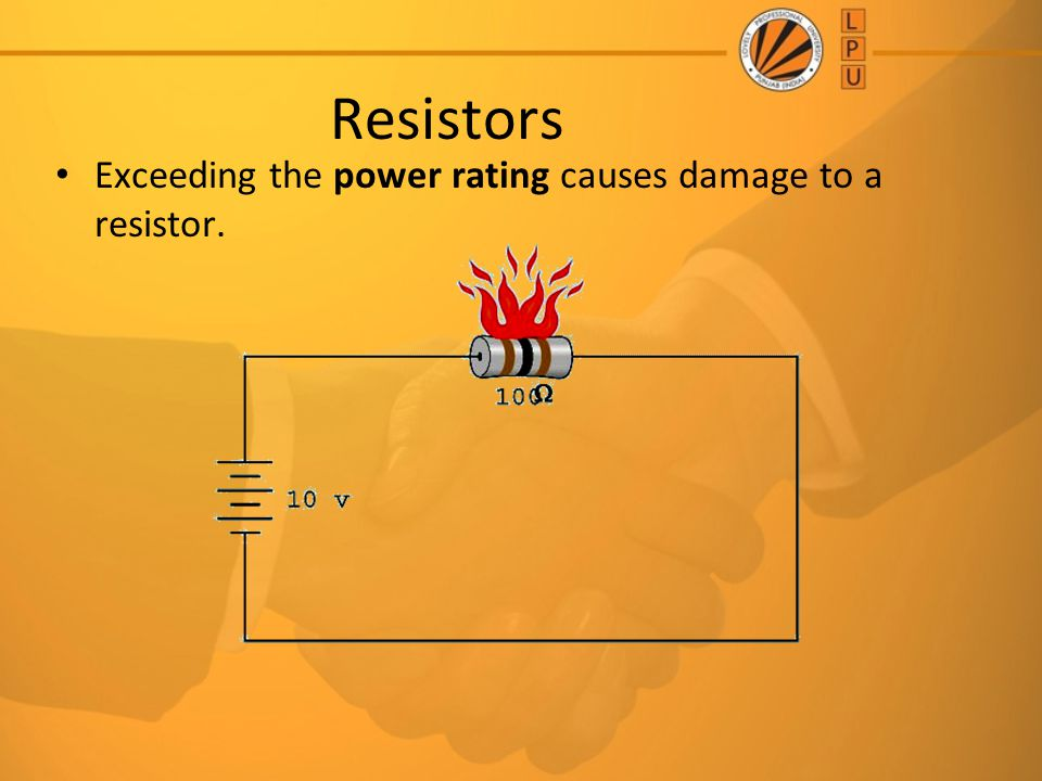 Resistors Exceeding the power rating causes damage to a resistor.