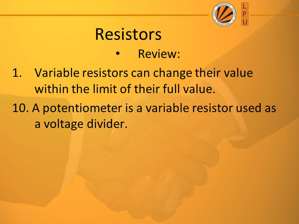 Resistors Review: Variable resistors can change their value within the limit of their full value.