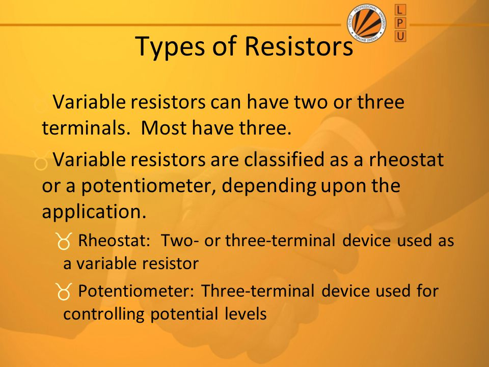 Types of Resistors Variable resistors can have two or three terminals. Most have three.