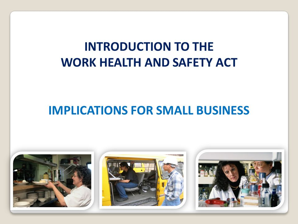WORK HEALTH AND SAFETY ACT IMPLICATIONS FOR SMALL BUSINESS