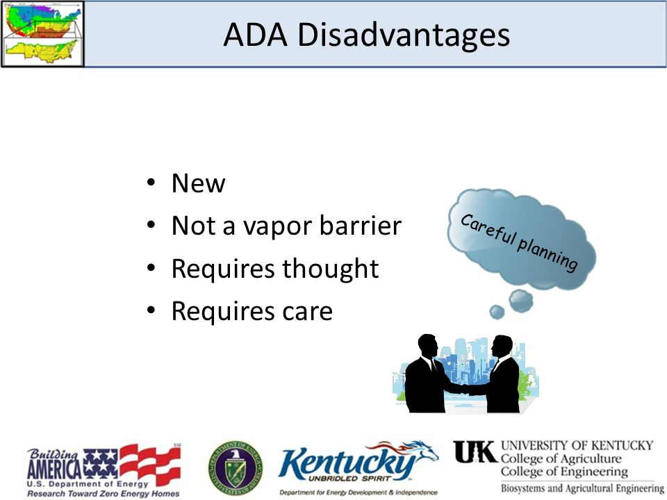 ADA Disadvantages New Not a vapor barrier Requires thought