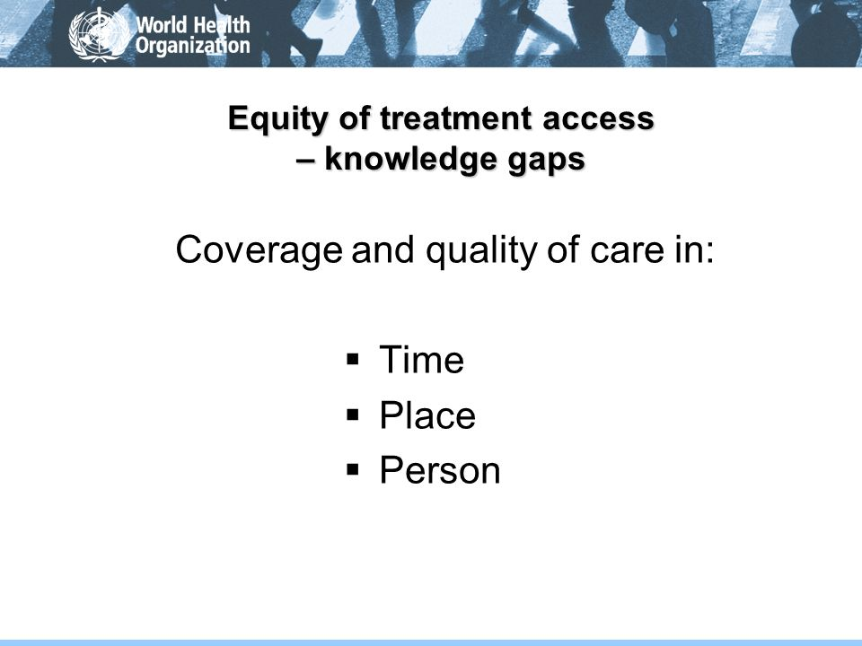 Equity of treatment access – knowledge gaps