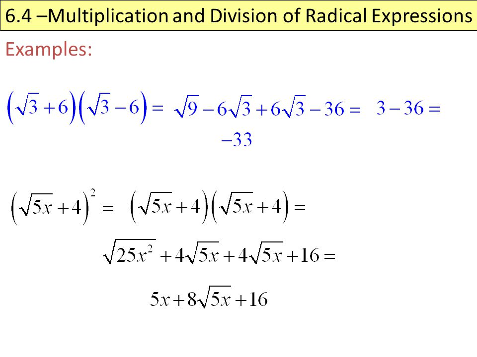 6.4 –Multiplication and Division of Radical Expressions