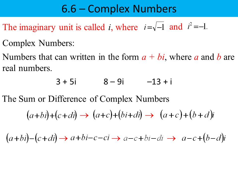 6.6 – Complex Numbers The imaginary unit is called i, where and