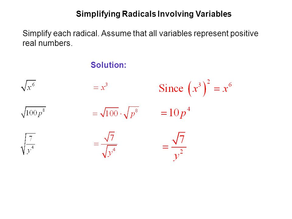 EXAMPLE 7 Simplifying Radicals Involving Variables. Simplify each radical. Assume that all variables represent positive real numbers.