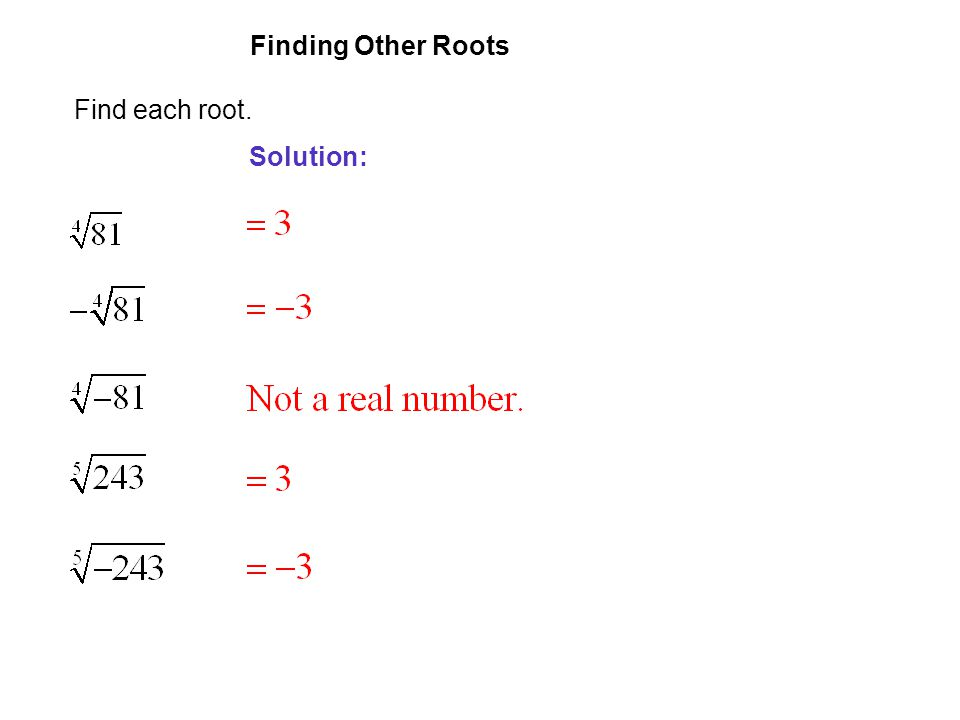 EXAMPLE 10 Finding Other Roots Find each root. Solution: