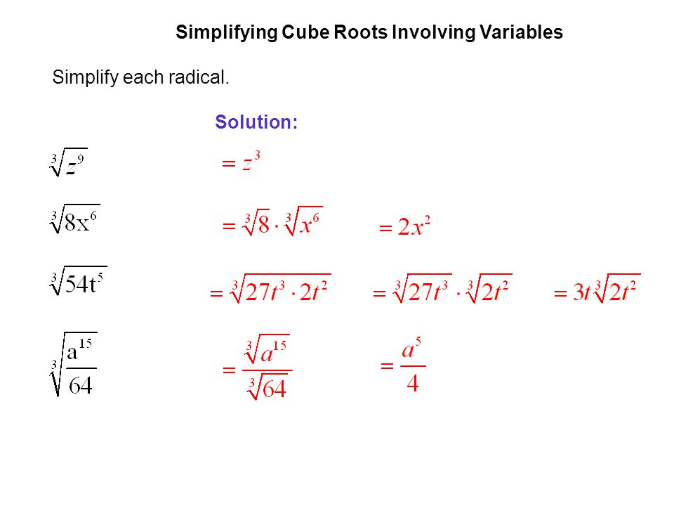 EXAMPLE 9 Simplifying Cube Roots Involving Variables Simplify each radical. Solution: