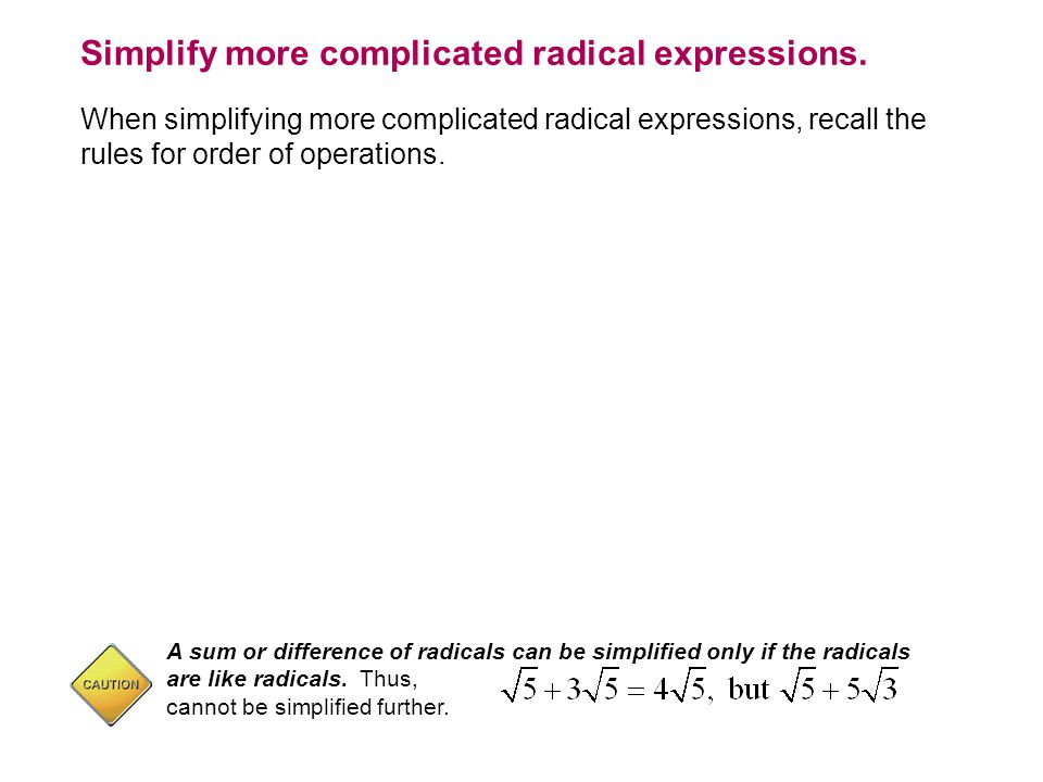 Simplify more complicated radical expressions.
