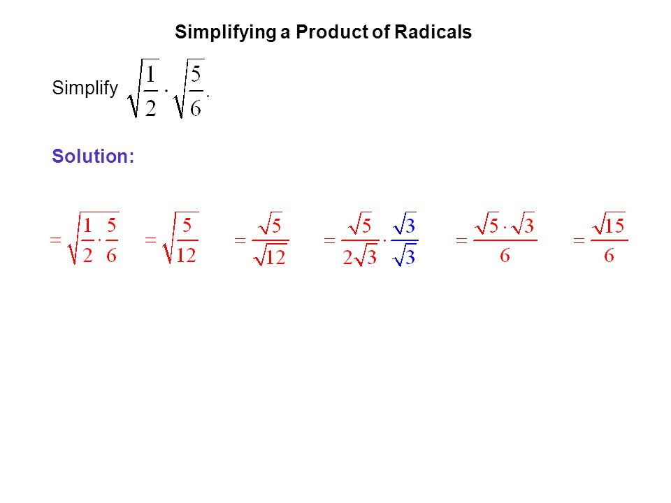 EXAMPLE 3 Simplifying a Product of Radicals Simplify Solution:
