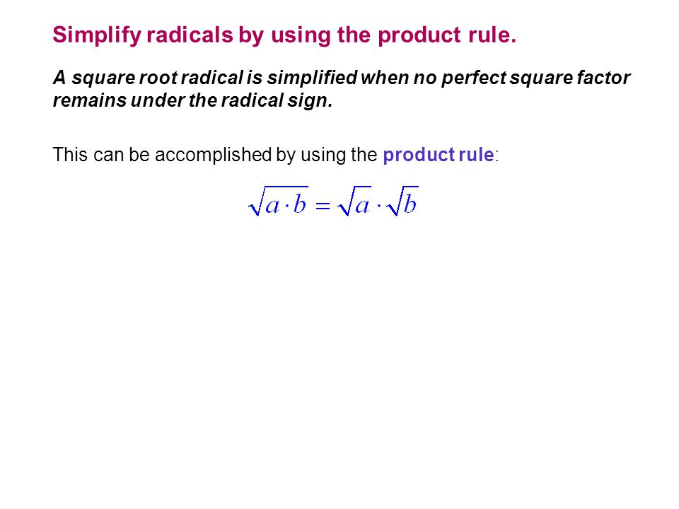 Simplify radicals by using the product rule.
