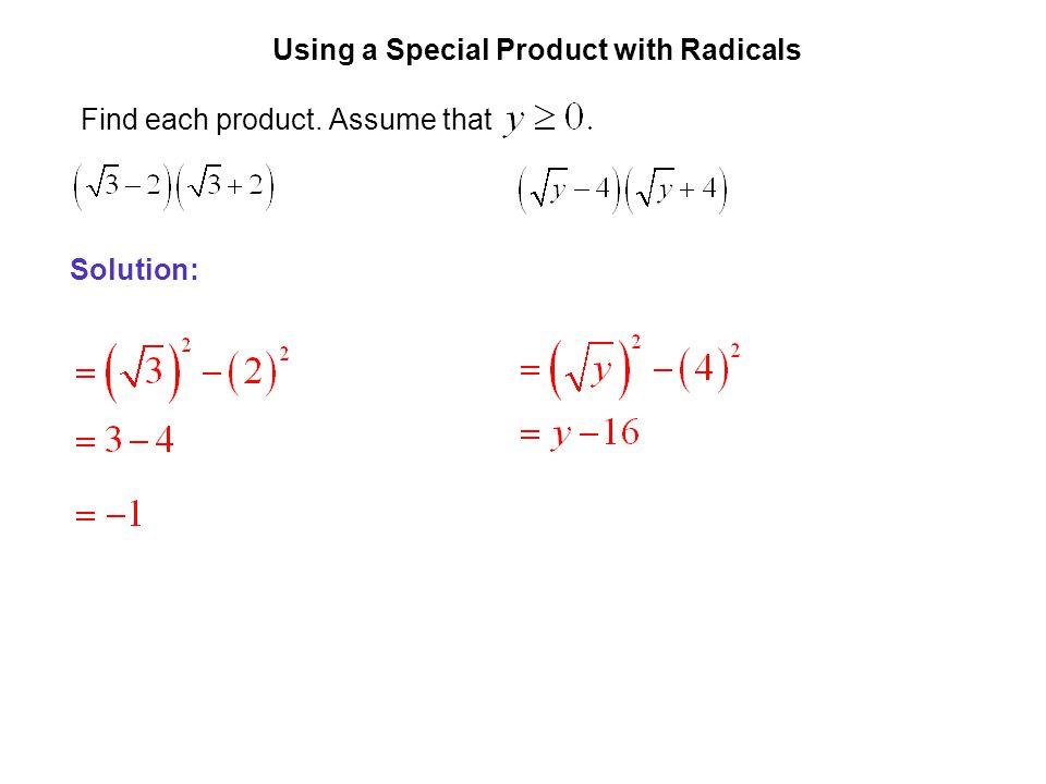 EXAMPLE 3 Using a Special Product with Radicals Find each product. Assume that Solution: