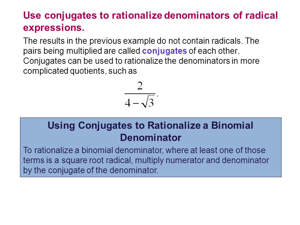 Use conjugates to rationalize denominators of radical expressions.