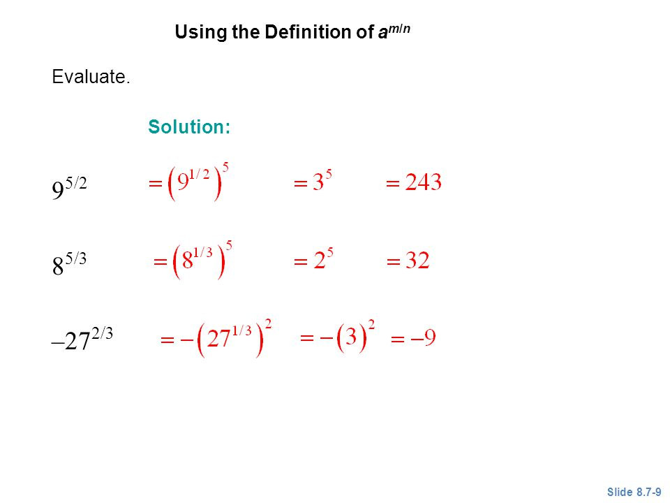 95/2 85/3 –272/3 EXAMPLE 2 Using the Definition of am/n Evaluate.