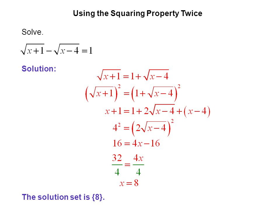 EXAMPLE 7 Using the Squaring Property Twice Solve. Solution: The solution set is {8}.