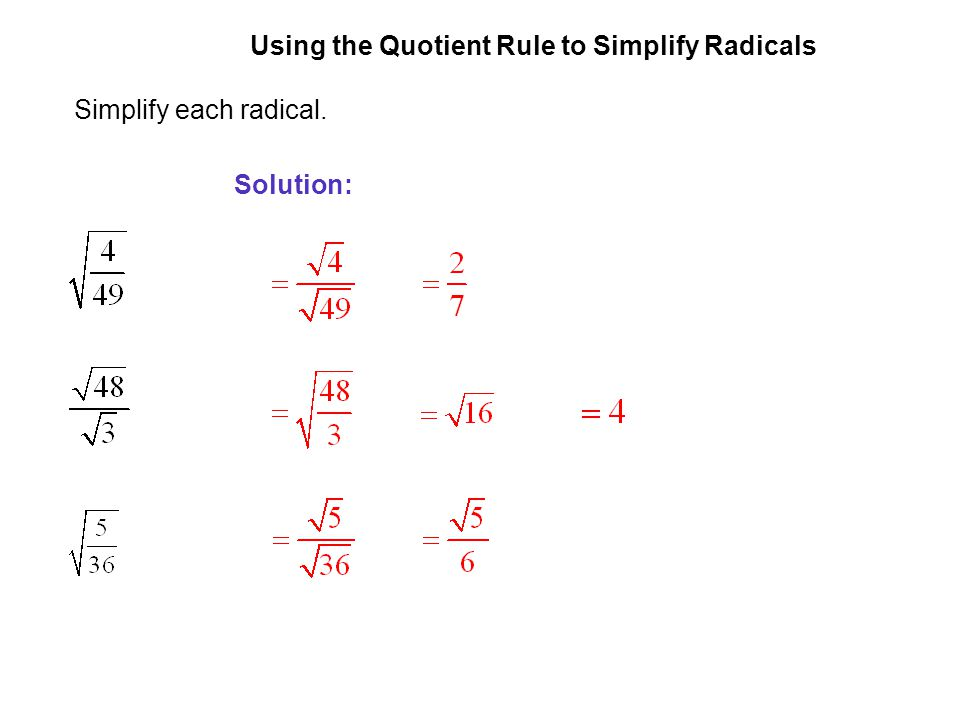 EXAMPLE 4 Using the Quotient Rule to Simplify Radicals Simplify each radical. Solution: